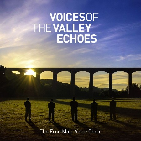 Fron Male Voice Choir - Voices of the Valley Echoes