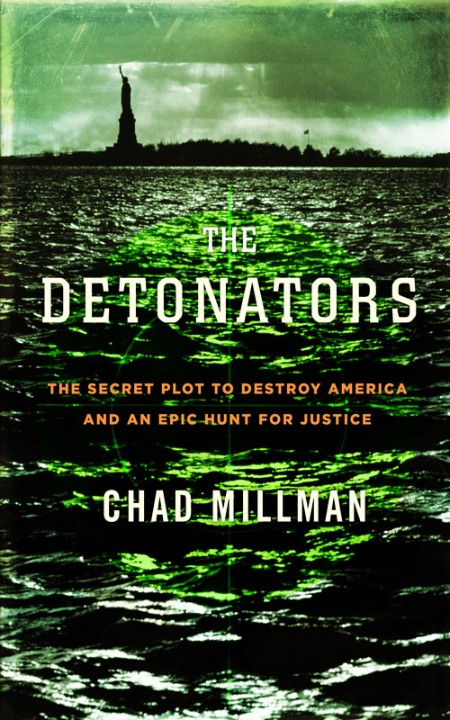 The Detonators  The Secret Plot to Destroy America and an Epic Hunt for Justice by Chad Millman