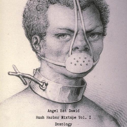 Angel Bat Dawid - Hush Harbor Mixtape Vol. 1 Doxology (2021)