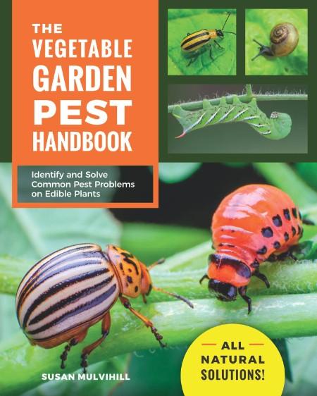 Susan Mulvihill The Vegetable Garden Pest Handbook Cool Springs Press 2021