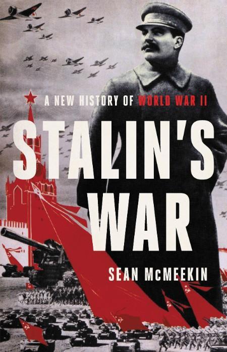Sean Mcmeekin Stalins War A New History Of World War Ii Basic Books 2021