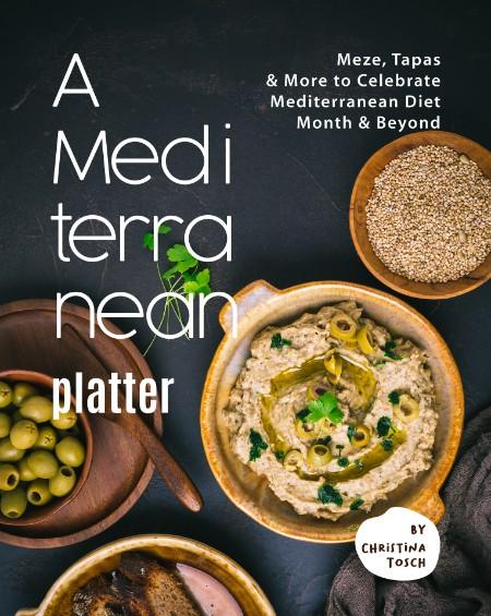 Tosch Christina A Mediterranean Platter Meze Tapas More To Celebrate Mediterranean Diet Month Beyond 2021