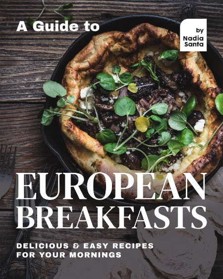 Santa Nadia A Guide To European Breakfasts Delicious Easy Recipes For Your Mornings 2021