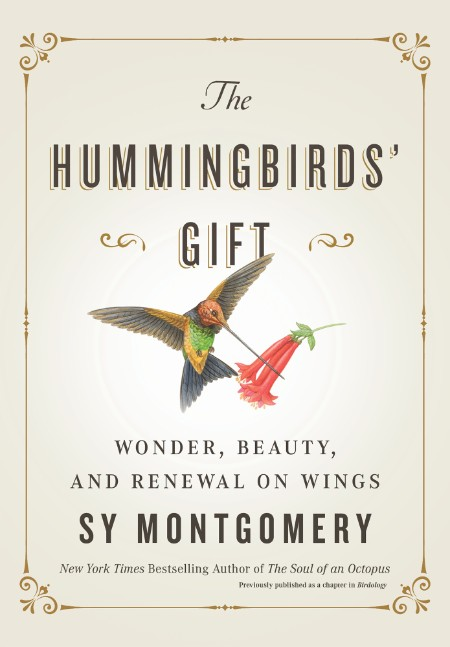 Sy Montgomery The Hummingbirds Gift Wonder Beauty And Renewal On Wings Atria Books...