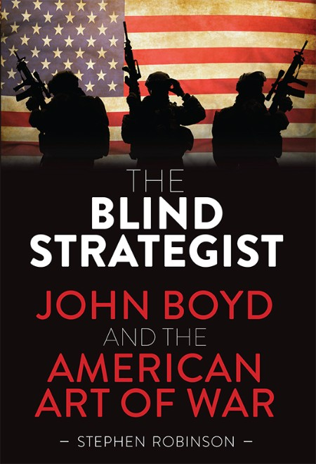 Stephen Robinson The Blind Strategist John Boyd And The American Art Of War Exisle...