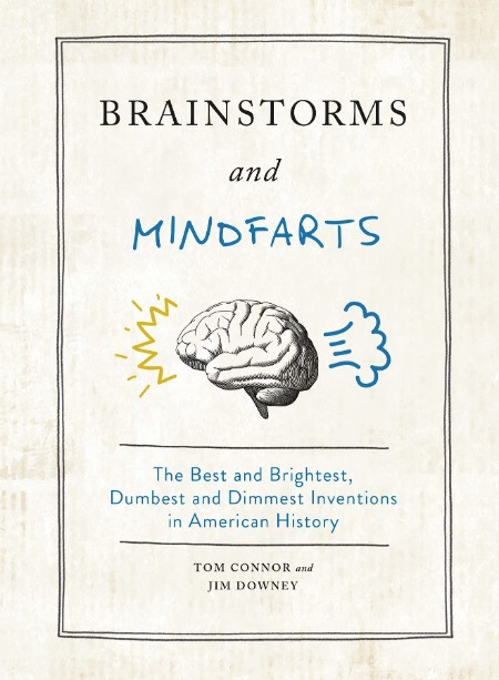 Brainstorms And Mindfarts The Best And Brigh Dumbest And Dimmest Inventions In Ame...