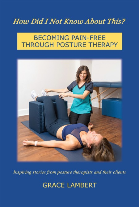 Lambert Grace How Did I Not Know About This Becoming Pain Free Through Posture Therapy Scriptor Publishing Group 2021