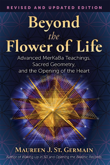 Maureen J St Germain Beyond The Flower Of Life Advanced Merkaba Teachings Sacred Geometry And The Opening Of The Heart
