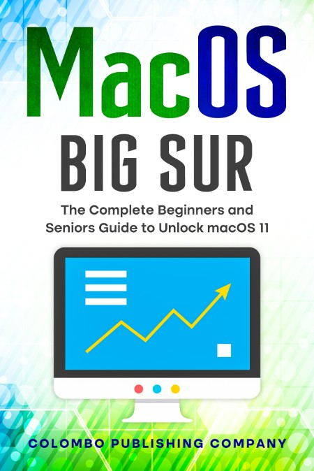 Publishing Company Colombo Macos Big Sur The Complete Beginners And Seniors Guide ...