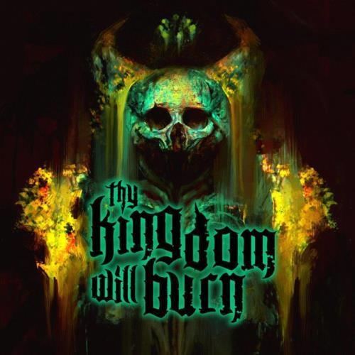 Thy Kingdom Will Burn — Thy Kingdom Will Burn (2021)