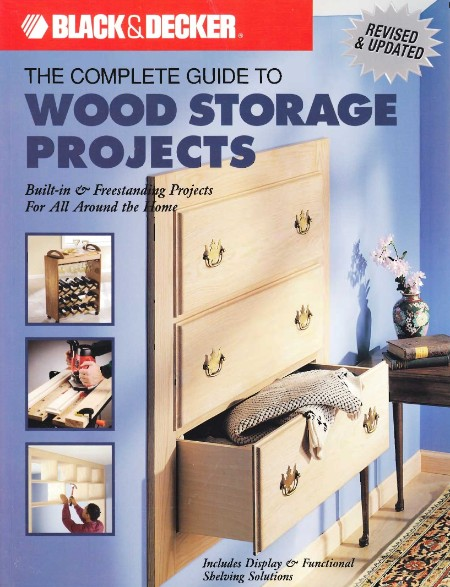 The Black Decker Complete Guide To Wood Storage Projects Built In Freestanding Projects