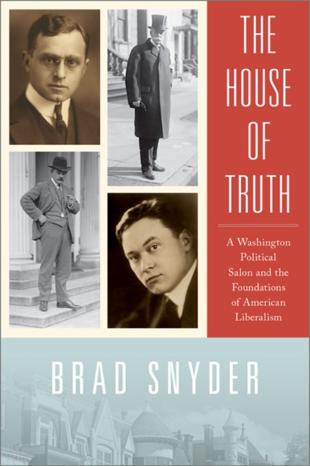 The House of Truth a Washington political salon and the foundations of American liberalism