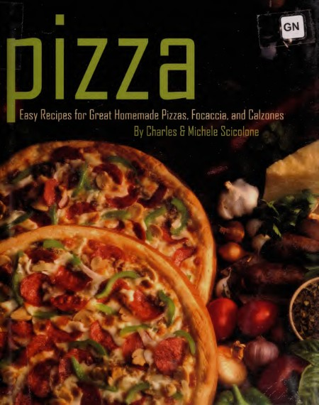Pizza Easy Recipes For Great Homemade Pizzas Focaccia And Calzones