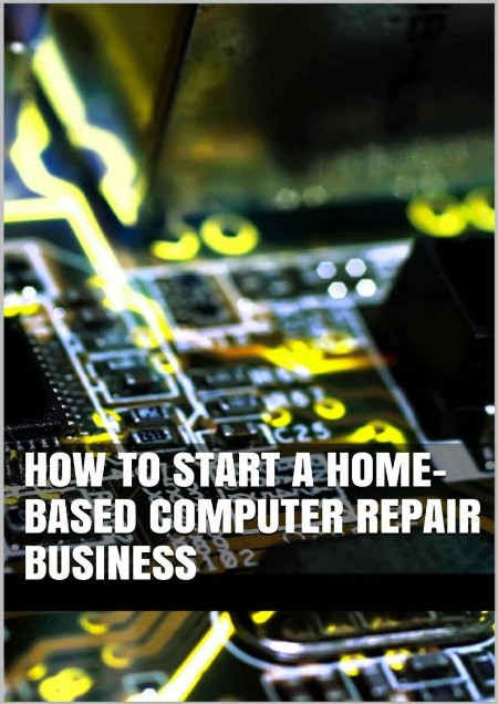 How To Start A Home Based Computer Repair Business