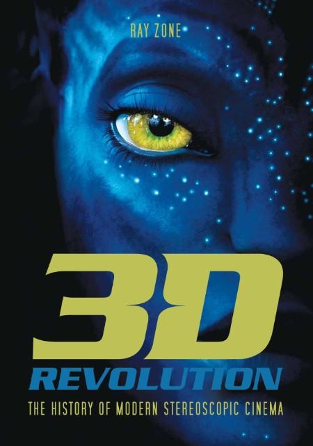 3 D Revolution The History Of Modern Stereoscopic Cinema