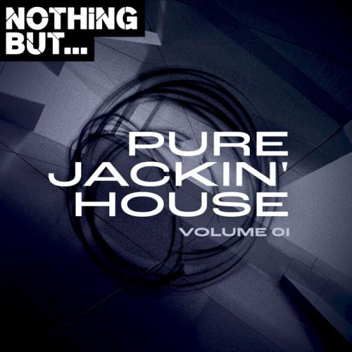 Nothing But... Pure Jackin' House, Vol. 01 (2021)