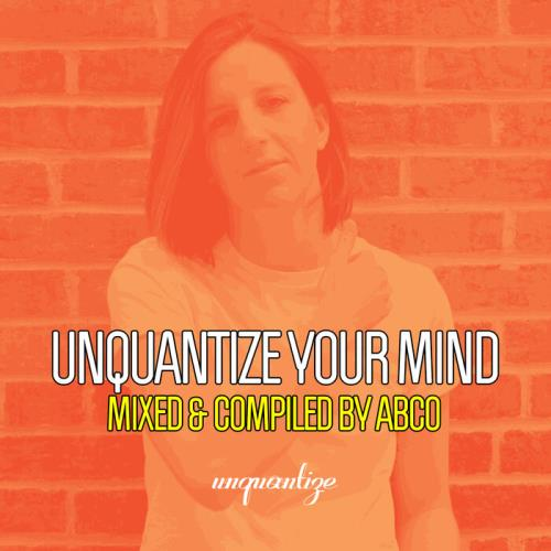 Unquantize Your Mind Vol. 13 — Compiled & Mixed by Abco (2021)