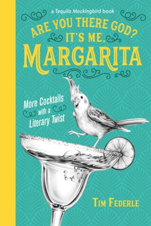 Are You There God It's Me, Margarita More Cocktails with a Literary Twist by Tim Federle