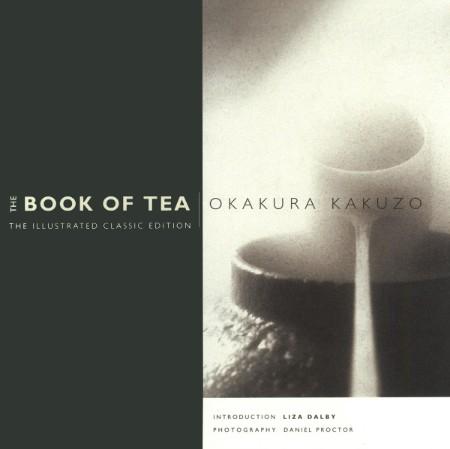 The Book of Tea The Illustrated Classic Edition by Kakuzo Okakura