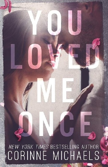 You Loved Me Once by Corinne Michaels