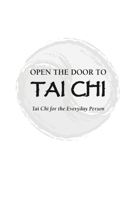 Open the Door to Tai Chi  Tai Chi for the Everyday Person
