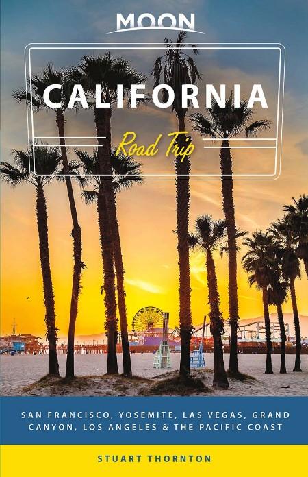 Moon California Road Trip - San Francisco, Yosemite, Las Vegas, Grand Canyon, Los Angeles & the Pacific Coast, 4th Edition