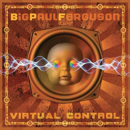 Big Paul Ferguson — Virtual Control (2021)