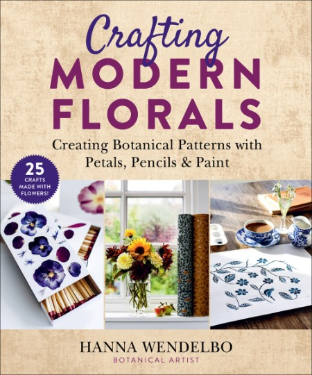 Crafting Modern Florals Creating Botanical Patterns with Petals, Pencils & Paint